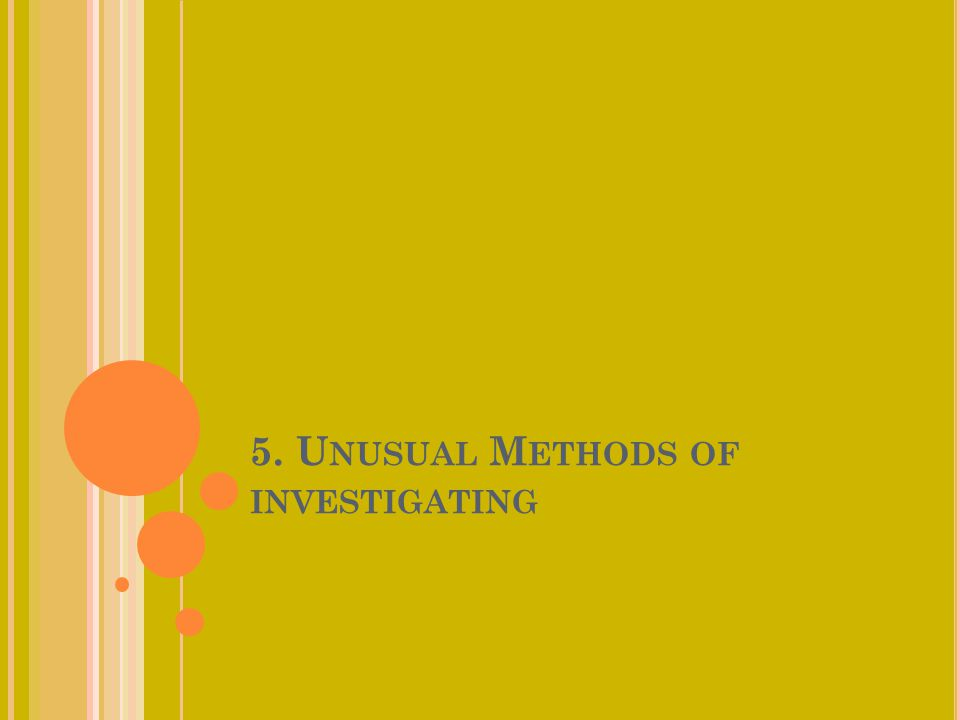 5. Unusual Methods of investigating