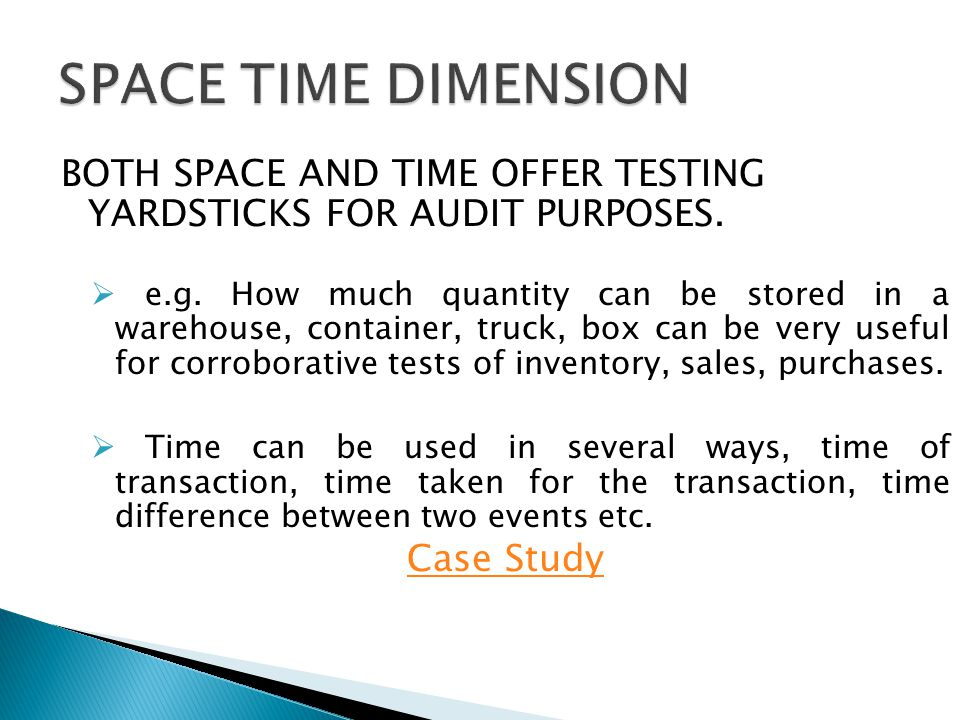 SPACE TIME DIMENSION BOTH SPACE AND TIME OFFER TESTING YARDSTICKS FOR AUDIT PURPOSES.
