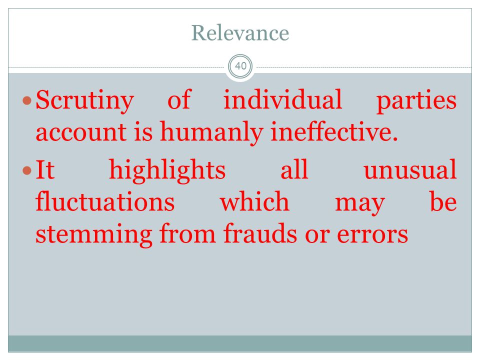 Scrutiny of individual parties account is humanly ineffective.