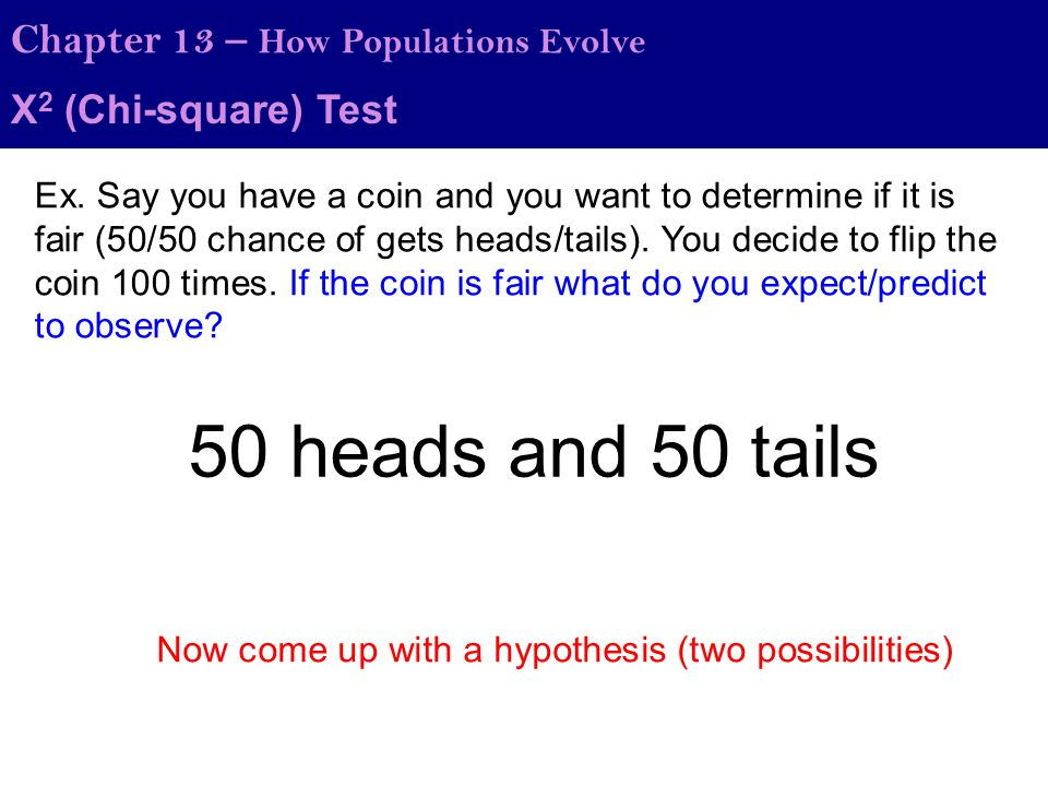 50 heads and 50 tails Chapter 13 – How Populations Evolve