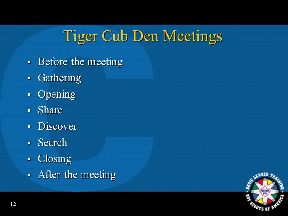 Tiger Cub Den Meetings Before the meeting Gathering Opening Share