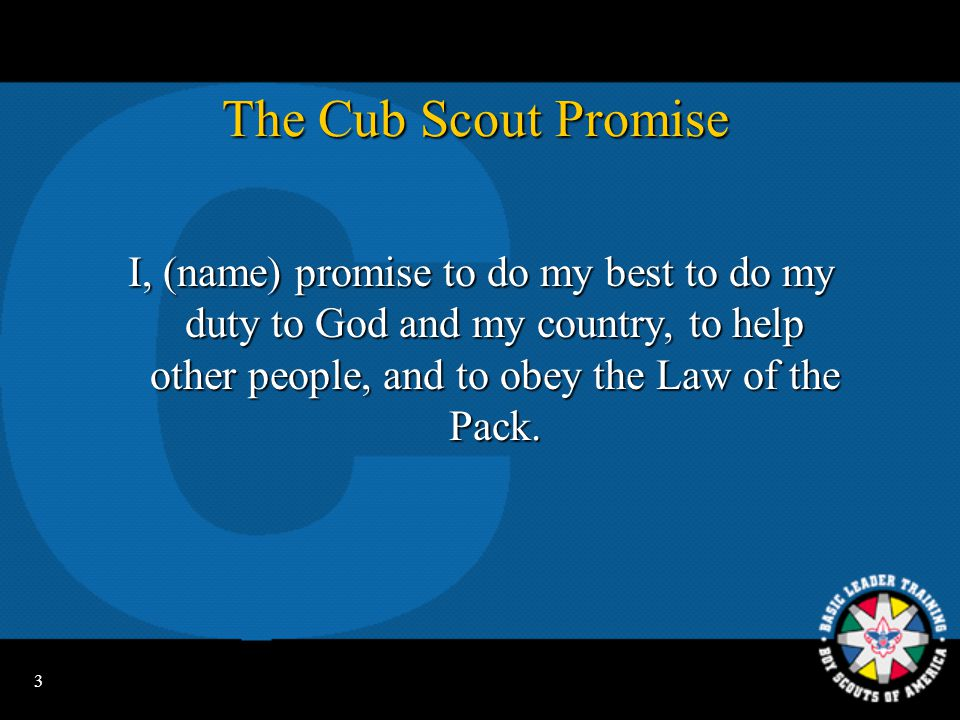 The Cub Scout Promise I, (name) promise to do my best to do my duty to God and my country, to help other people, and to obey the Law of the Pack.