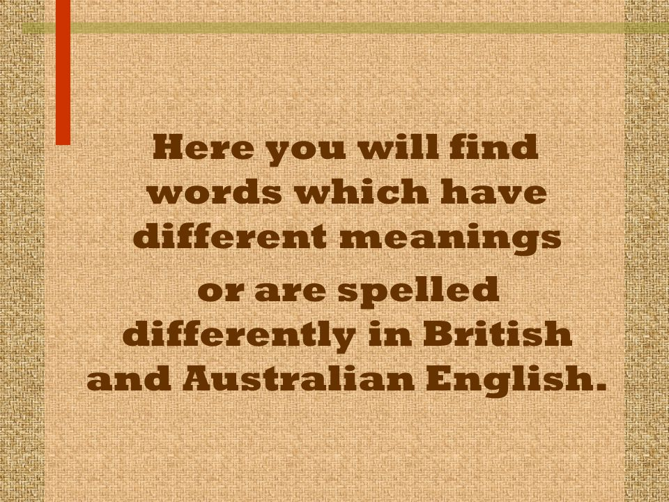 or are spelled differently in British and Australian English.