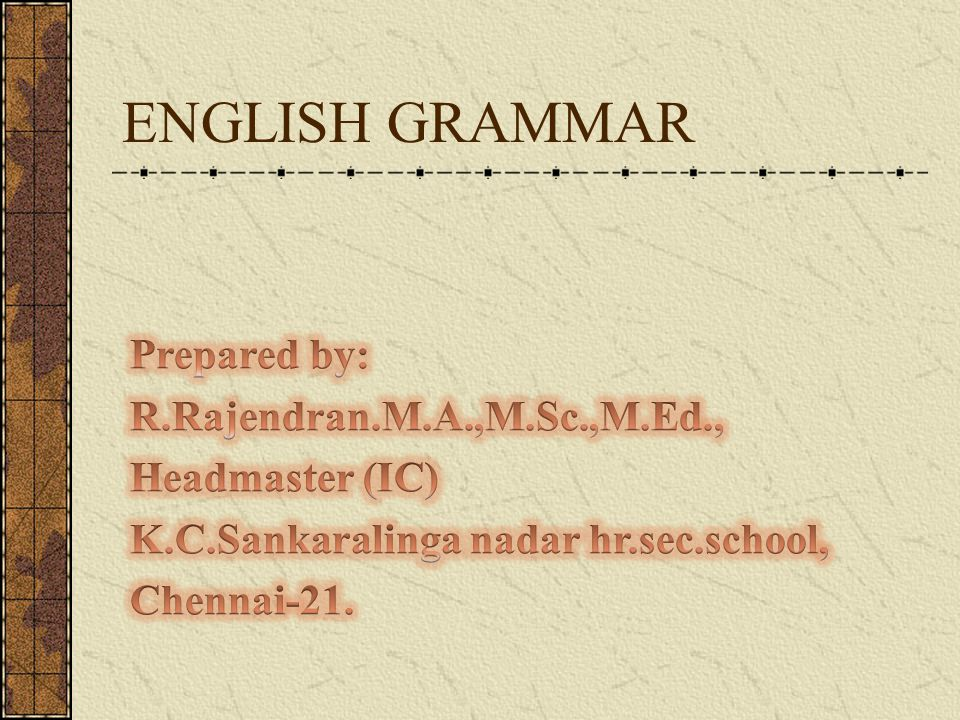 ENGLISH GRAMMAR Prepared by: R.Rajendran.M.A.,M.Sc.,M.Ed.,