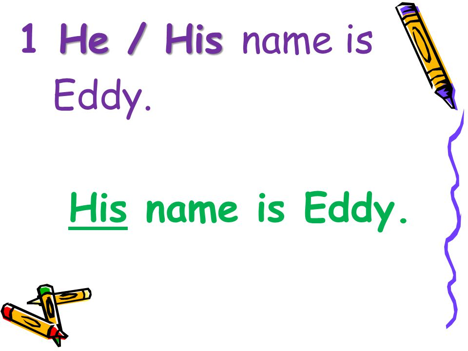 1 He / His name is Eddy. His name is Eddy.