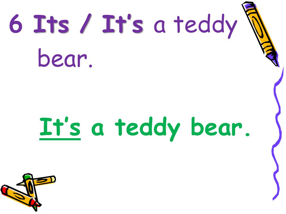 6 Its / It's a teddy bear. It's a teddy bear.