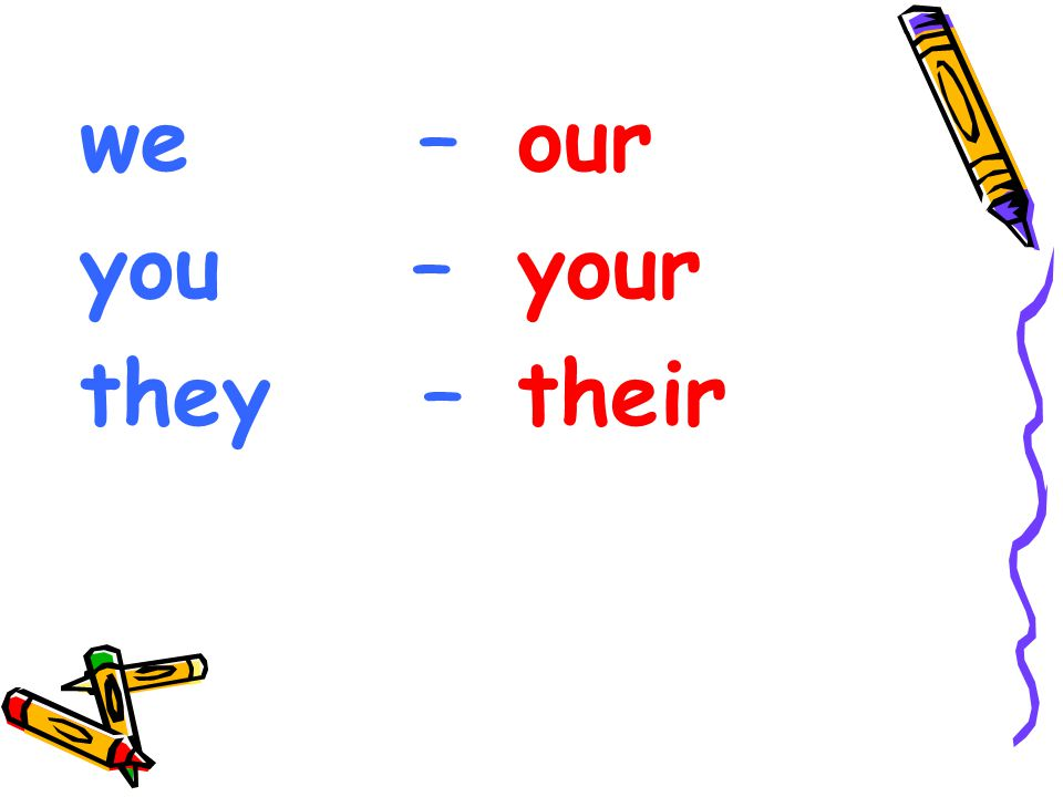we – you – they – our your their