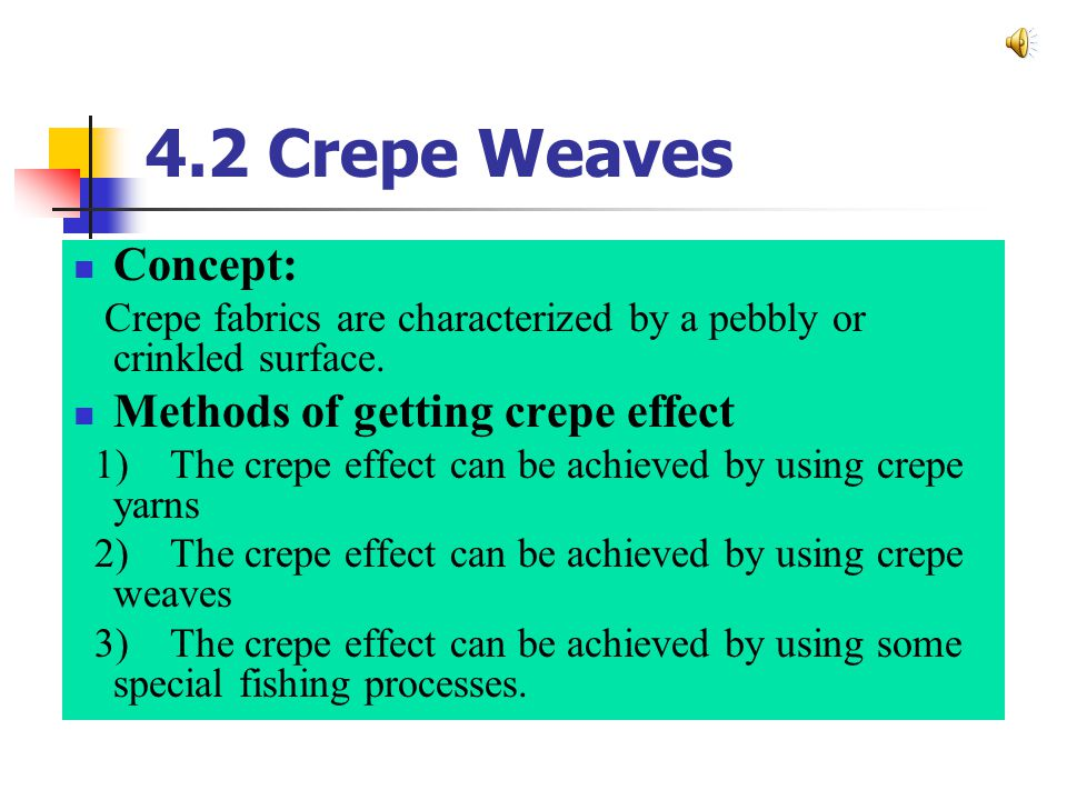 4.2 Crepe Weaves Concept: Methods of getting crepe effect