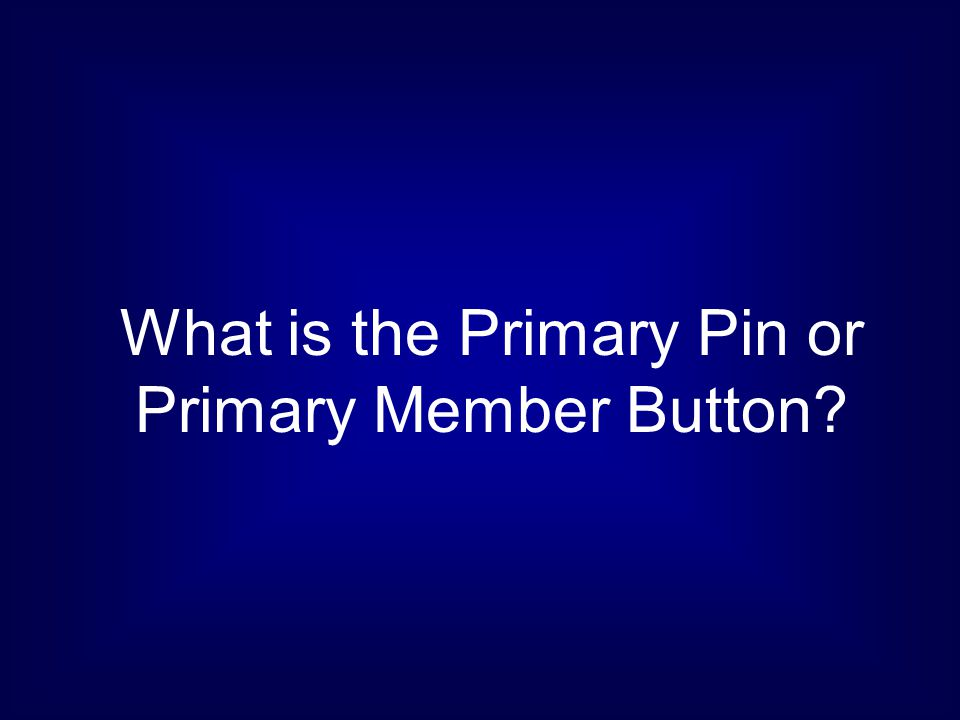 What is the Primary Pin or Primary Member Button