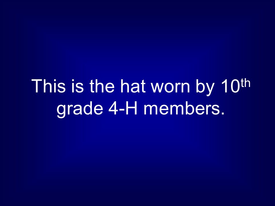This is the hat worn by 10th grade 4-H members.