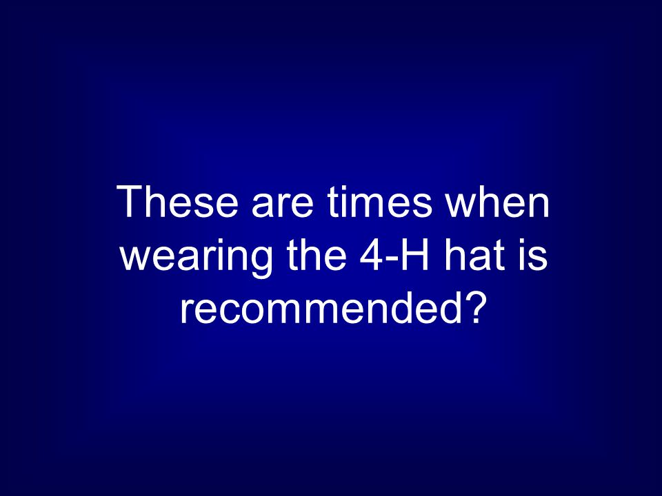 These are times when wearing the 4-H hat is recommended