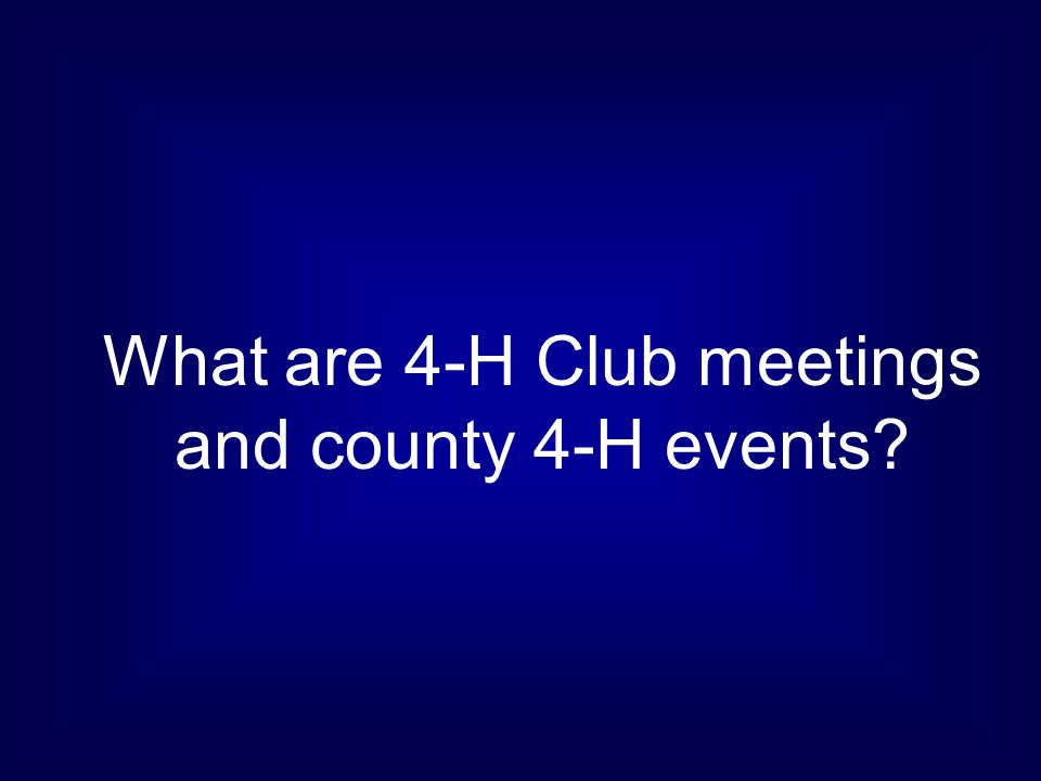 What are 4-H Club meetings and county 4-H events