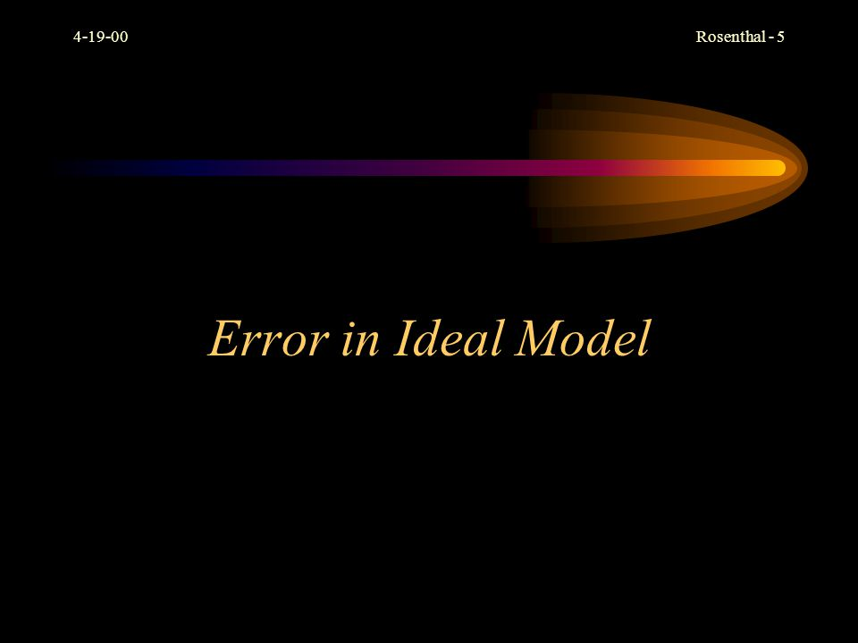 4-19-00 Error in Ideal Model