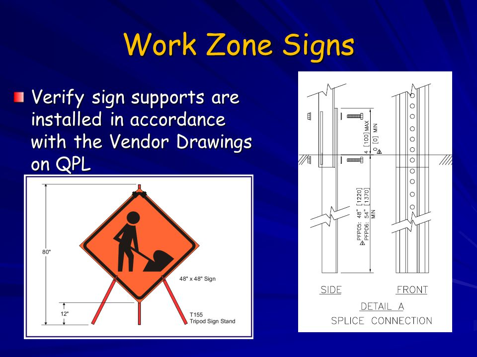 Work Zone Signs Verify sign supports are installed in accordance with the Vendor Drawings on QPL.