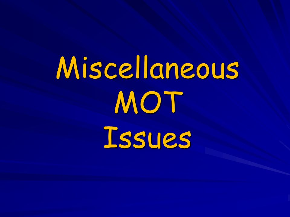 Miscellaneous MOT Issues