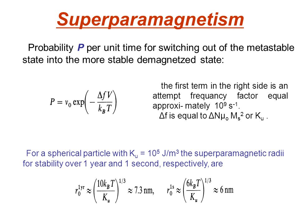 Superparamagnetism Probability P per unit time for switching out of the metastable. state into the more stable demagnetzed state: