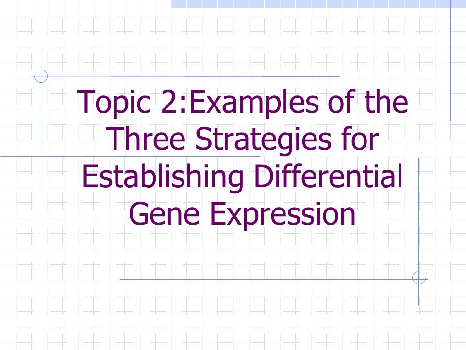 Topic 2:Examples of the Three Strategies for Establishing Differential Gene Expression
