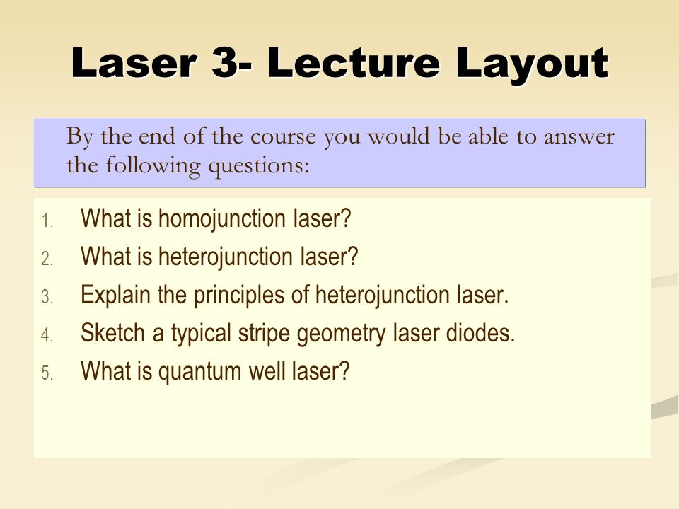 Laser 3- Lecture Layout By the end of the course you would be able to answer the following questions: