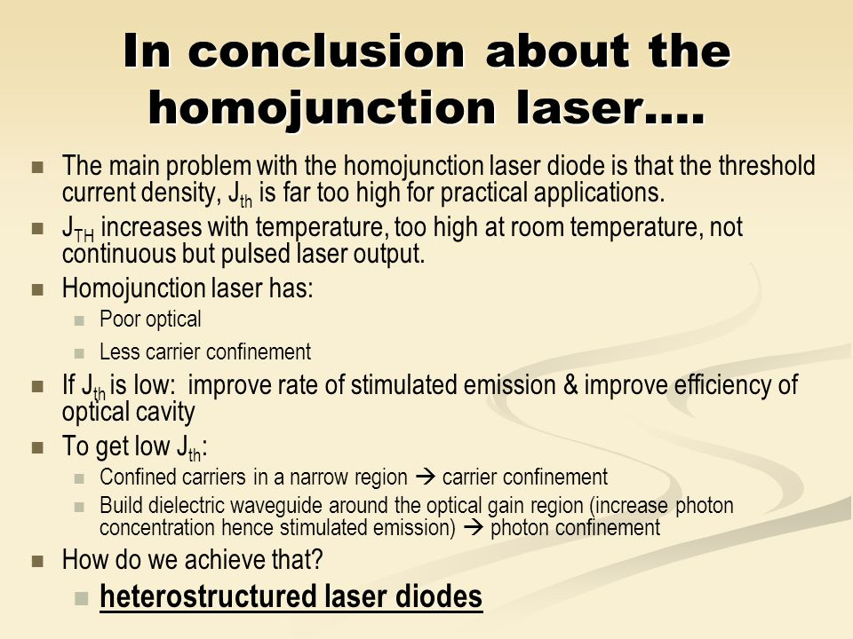 In conclusion about the homojunction laser….