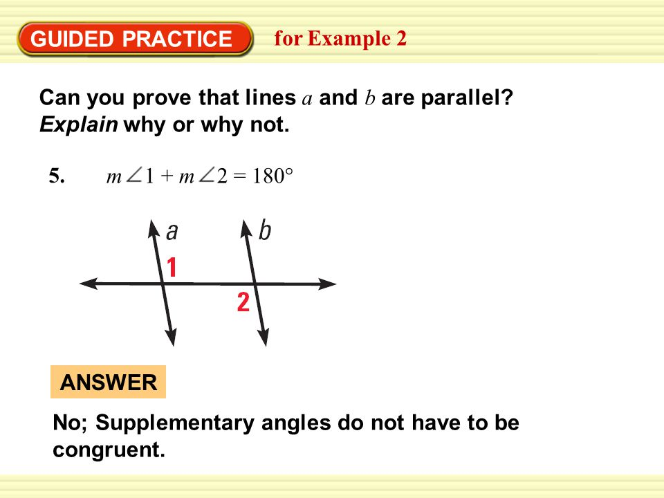 GUIDED PRACTICE for Example 2. Can you prove that lines a and b are parallel Explain why or why not.