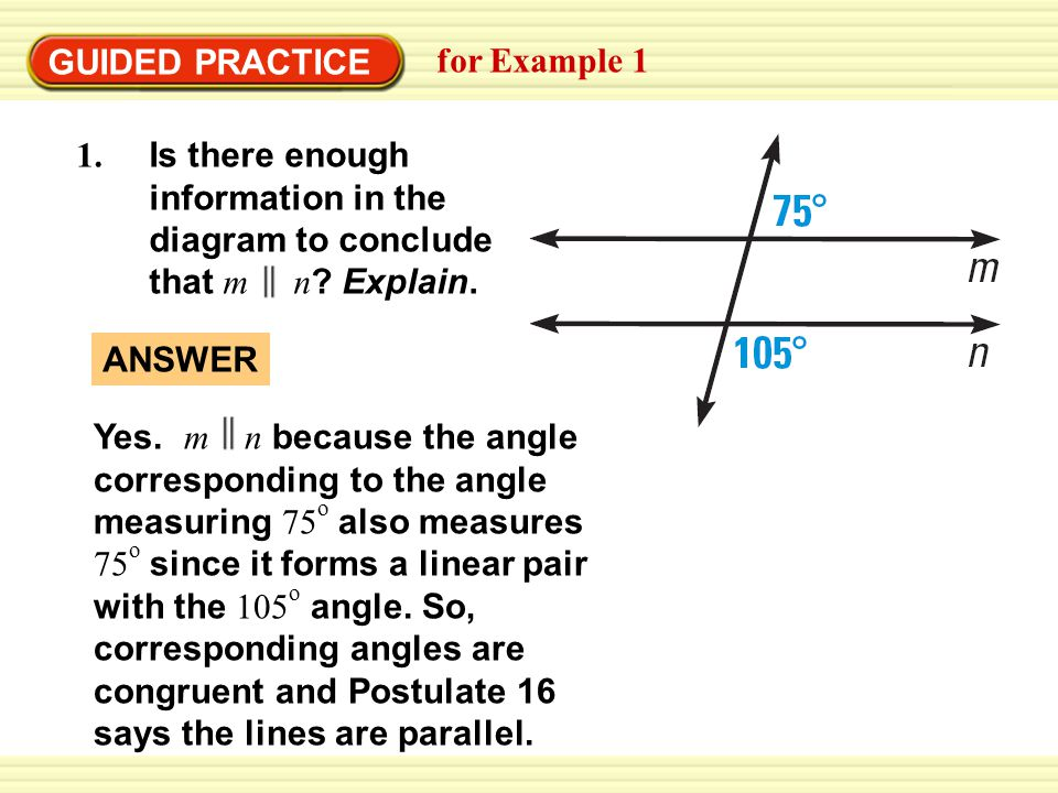 GUIDED PRACTICE for Example 1. Is there enough information in the diagram to conclude that m n Explain.