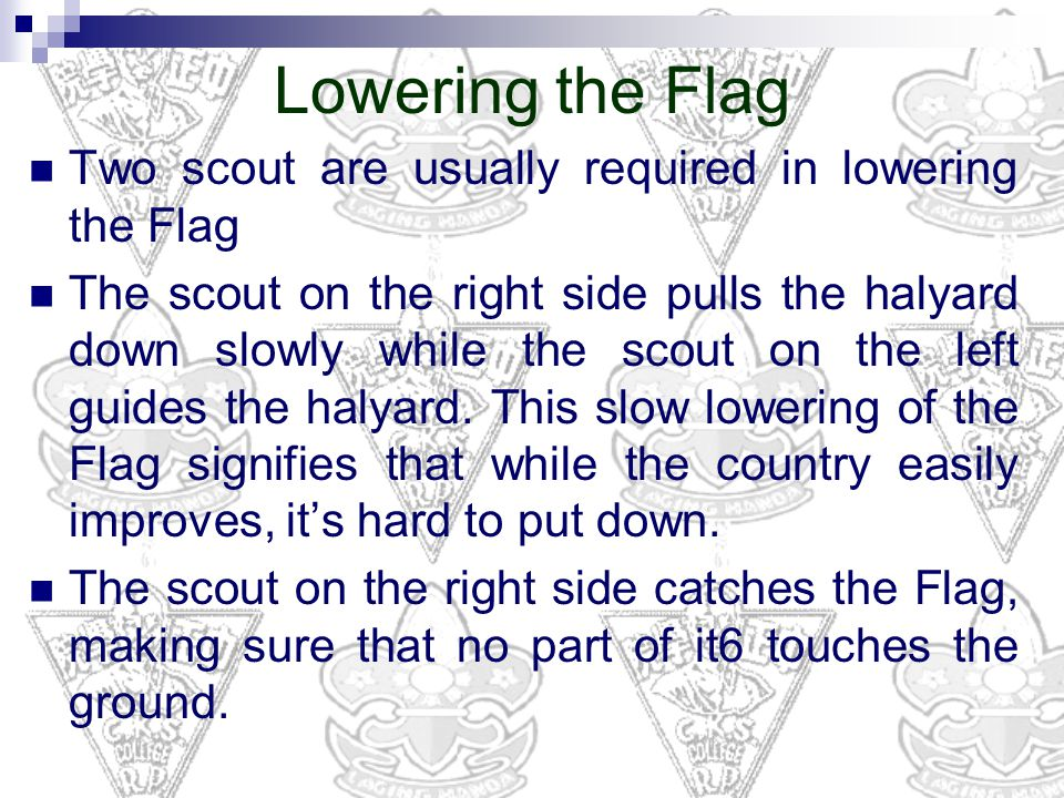 Lowering the Flag Two scout are usually required in lowering the Flag