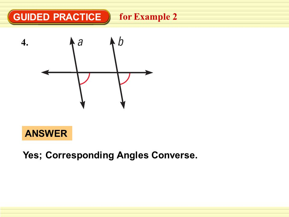 GUIDED PRACTICE for Example 2 Yes; Corresponding Angles Converse. ANSWER