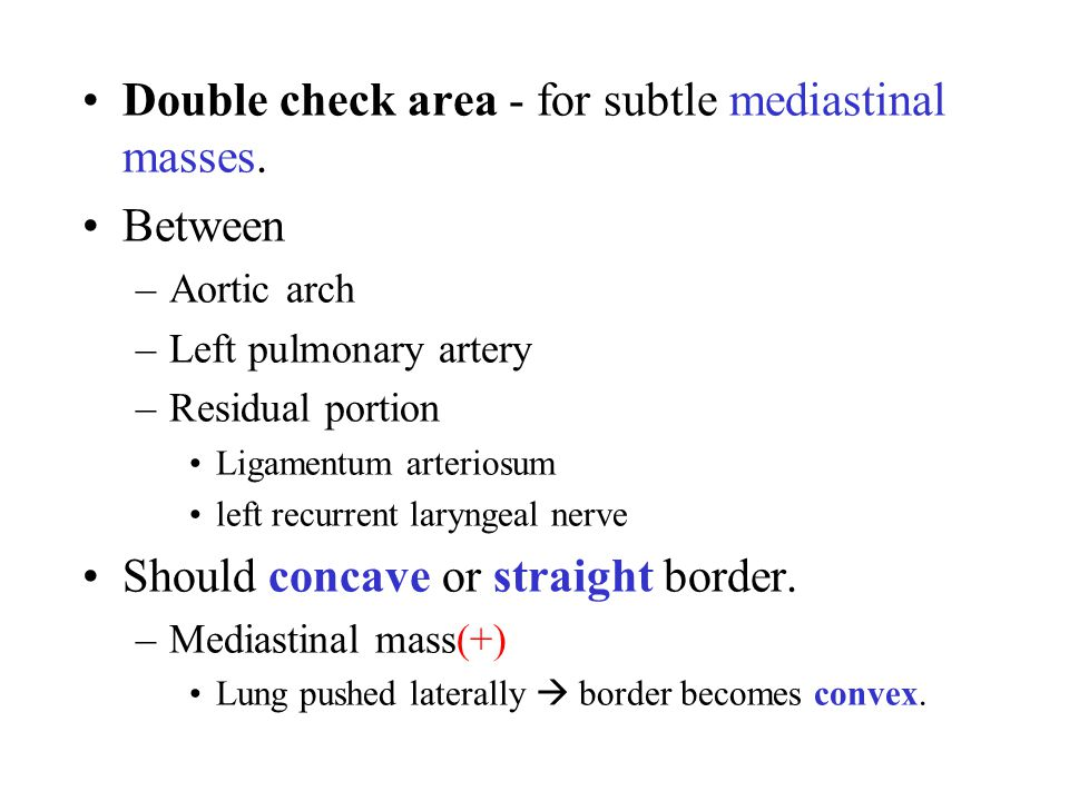 Double check area - for subtle mediastinal masses. Between