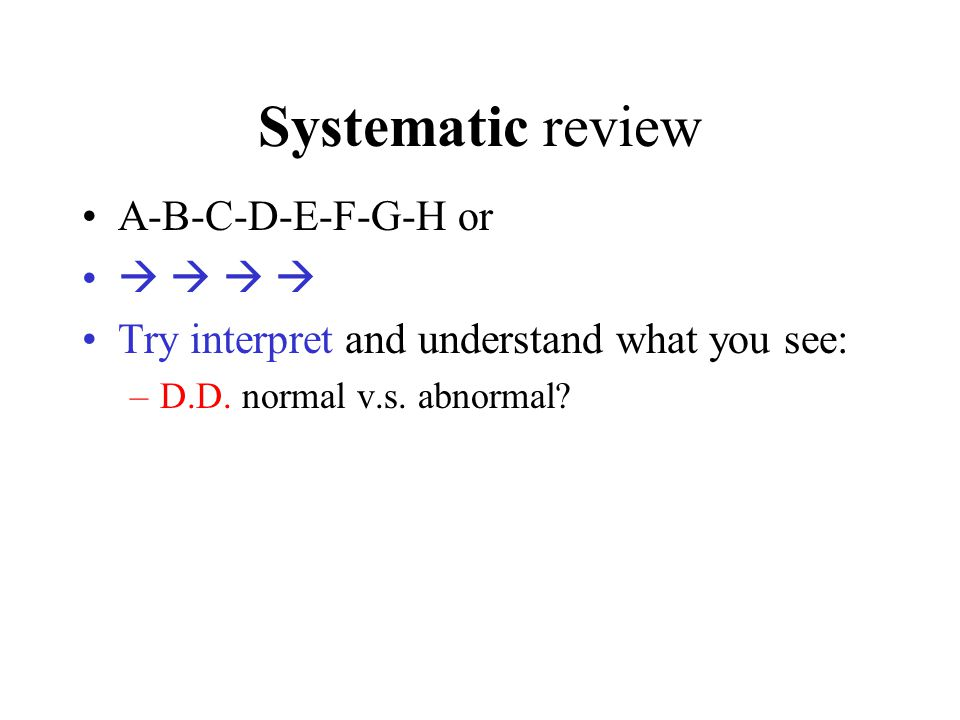 Systematic review A-B-C-D-E-F-G-H or    