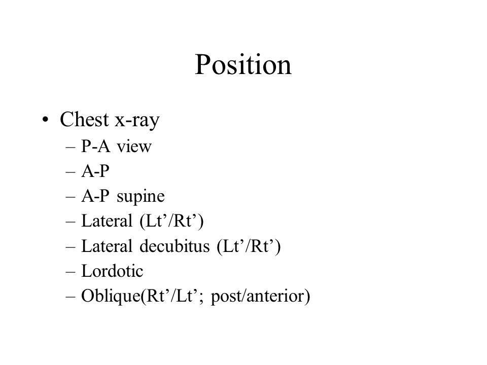 Position Chest x-ray P-A view A-P A-P supine Lateral (Lt'/Rt')