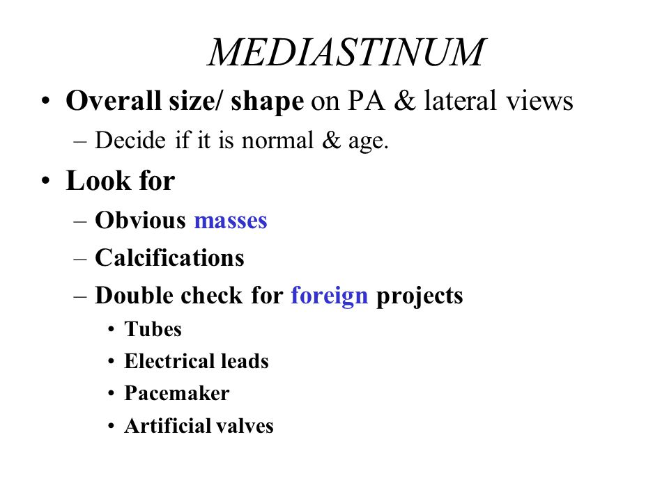 MEDIASTINUM Overall size/ shape on PA & lateral views Look for