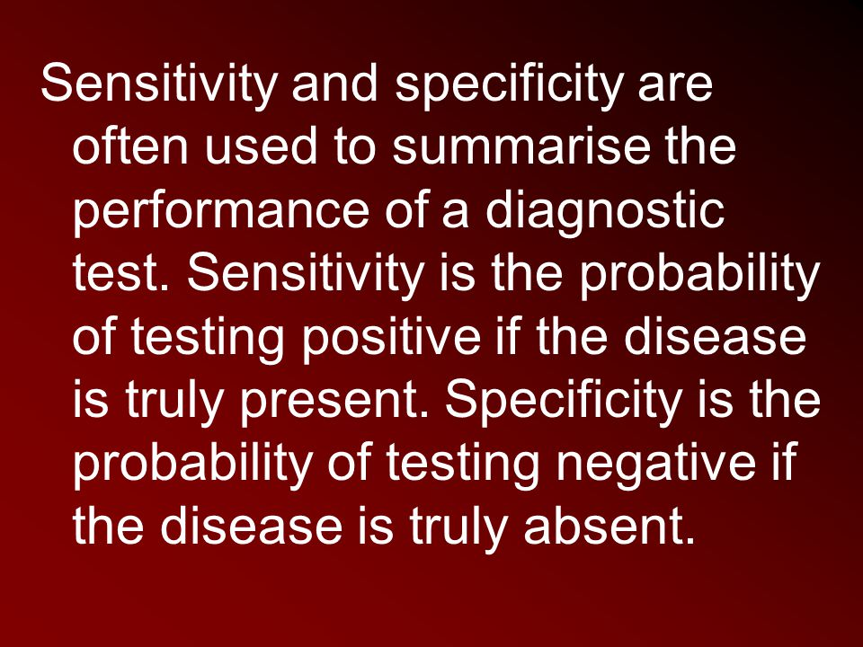 Sensitivity and specificity are often used to summarise the performance of a diagnostic test.