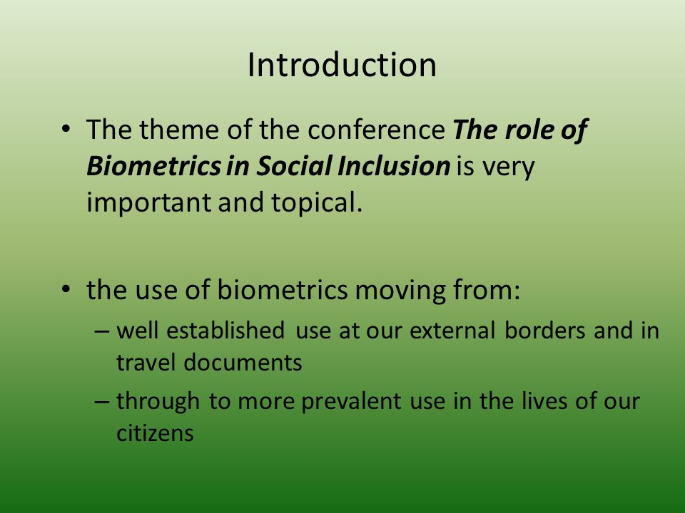 Introduction The theme of the conference The role of Biometrics in Social Inclusion is very important and topical.