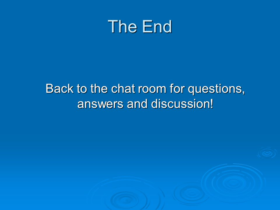 Back to the chat room for questions, answers and discussion!