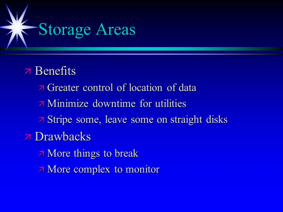 Storage Areas Benefits Drawbacks Greater control of location of data