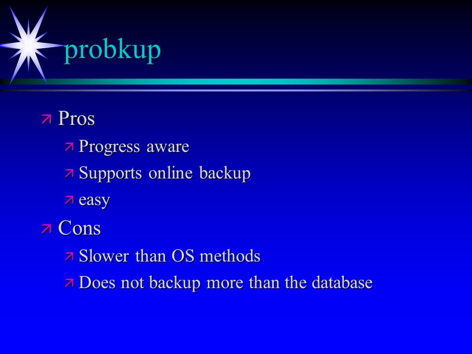 probkup Pros Cons Progress aware Supports online backup easy