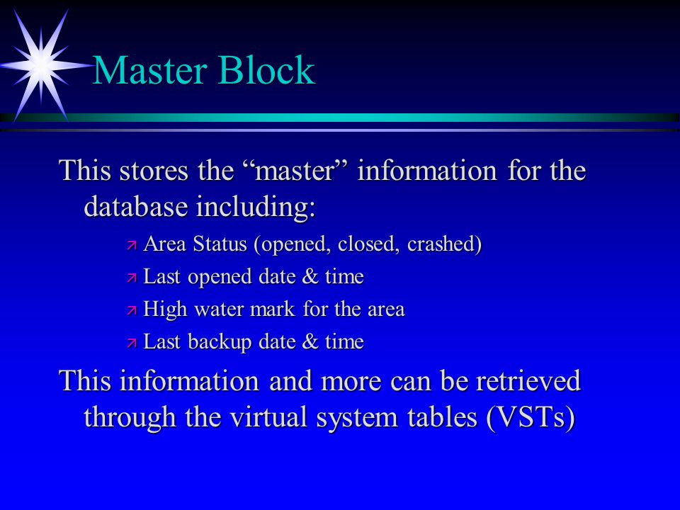 Master Block This stores the master information for the database including: Area Status (opened, closed, crashed)
