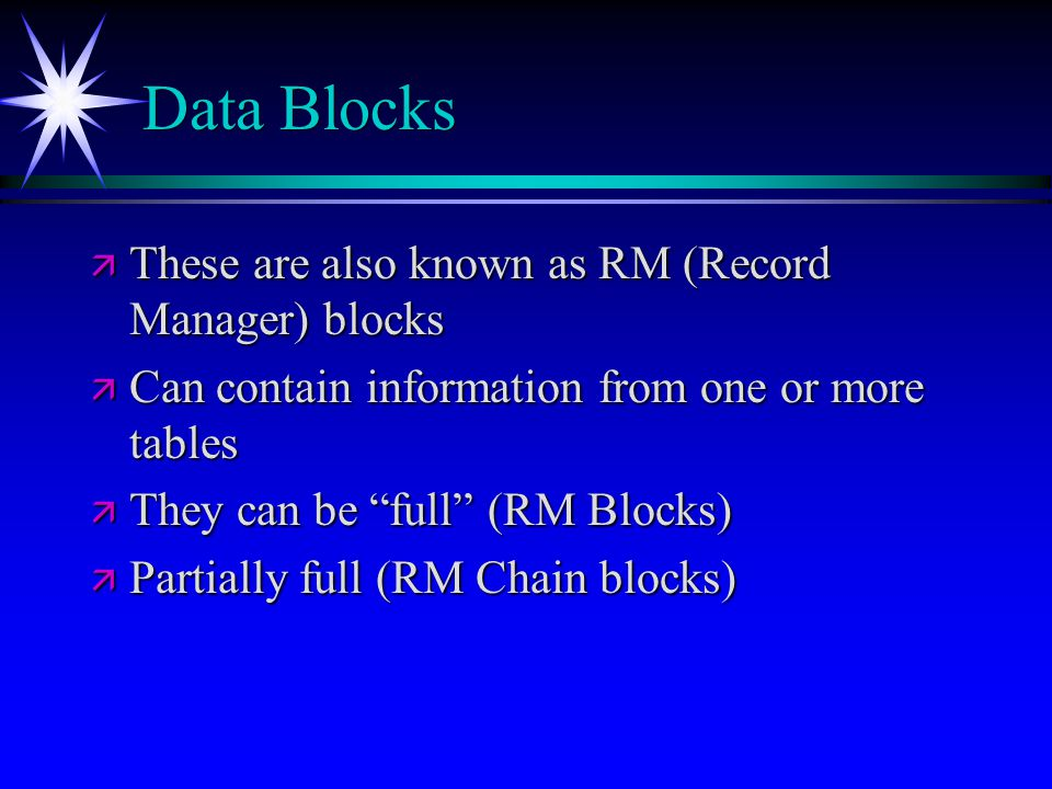 Data Blocks These are also known as RM (Record Manager) blocks