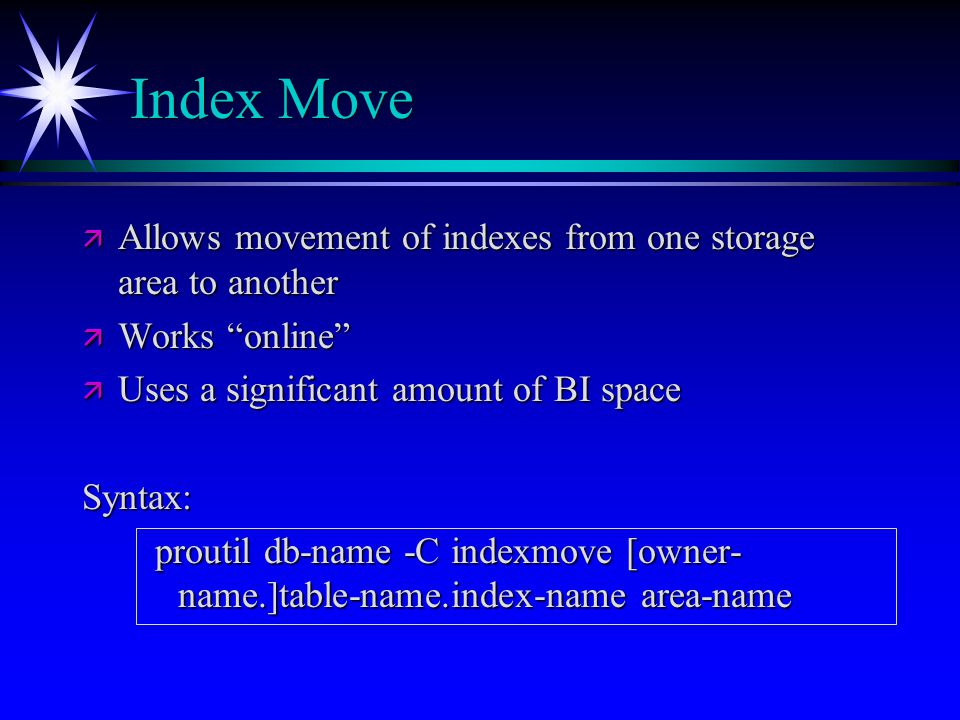Index Move Allows movement of indexes from one storage area to another