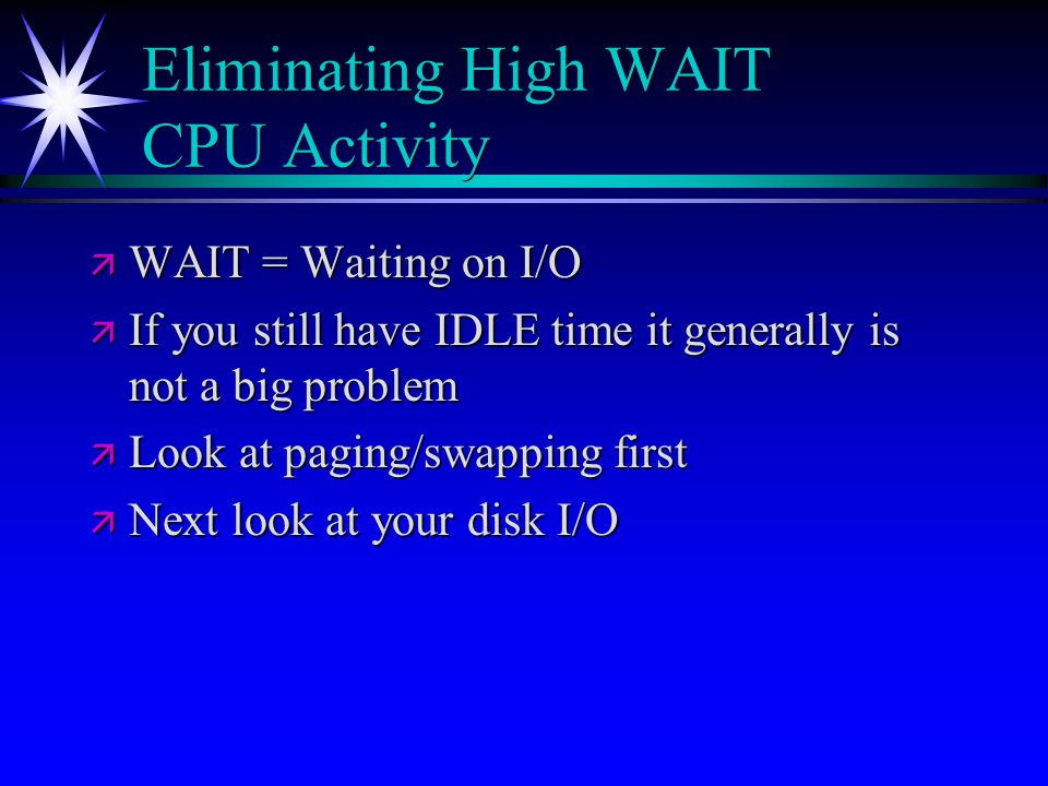 Eliminating High WAIT CPU Activity