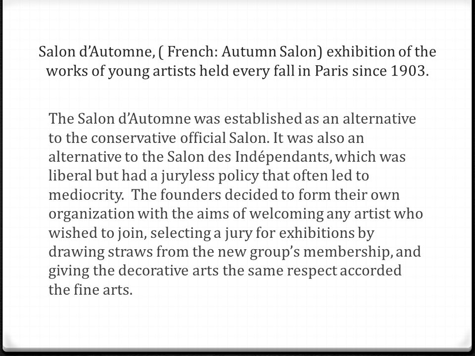 Salon d'Automne, ( French: Autumn Salon) exhibition of the works of young artists held every fall in Paris since 1903.