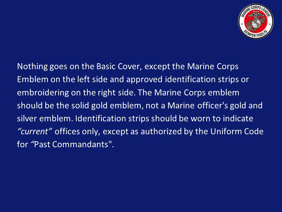 Nothing goes on the Basic Cover, except the Marine Corps