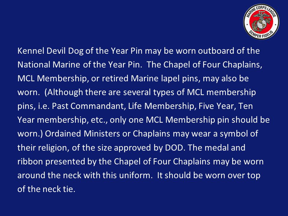 Kennel Devil Dog of the Year Pin may be worn outboard of the National Marine of the Year Pin.
