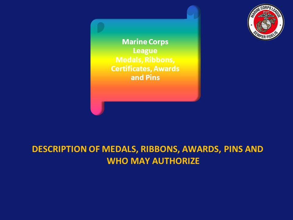 DESCRIPTION OF MEDALS, RIBBONS, AWARDS, PINS AND WHO MAY AUTHORIZE