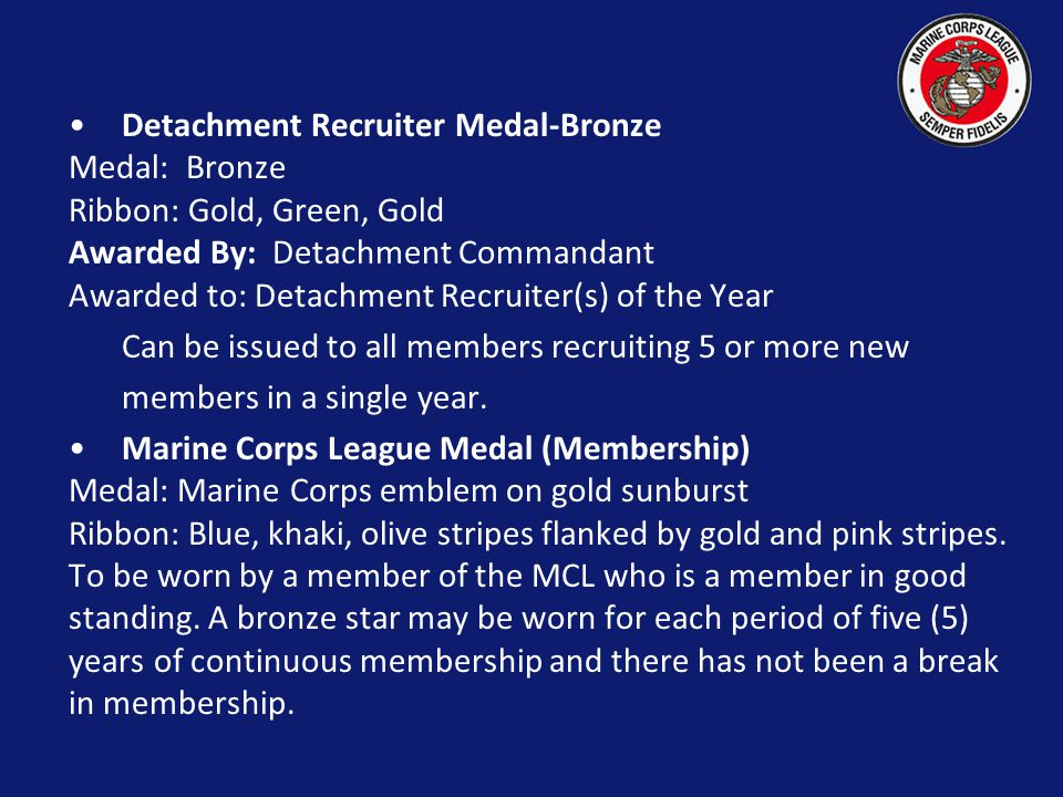 Detachment Recruiter Medal-Bronze Medal: Bronze Ribbon: Gold, Green, Gold Awarded By: Detachment Commandant Awarded to: Detachment Recruiter(s) of the Year