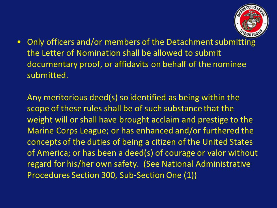 Only officers and/or members of the Detachment submitting the Letter of Nomination shall be allowed to submit documentary proof, or affidavits on behalf of the nominee submitted.
