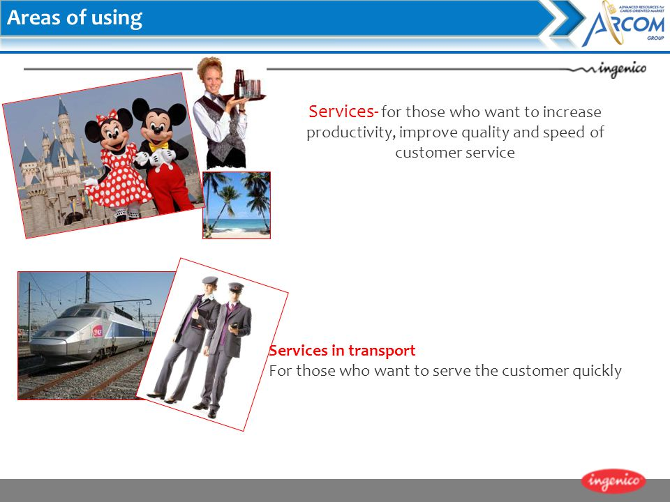 Areas of using Services- for those who want to increase productivity, improve quality and speed of customer service.