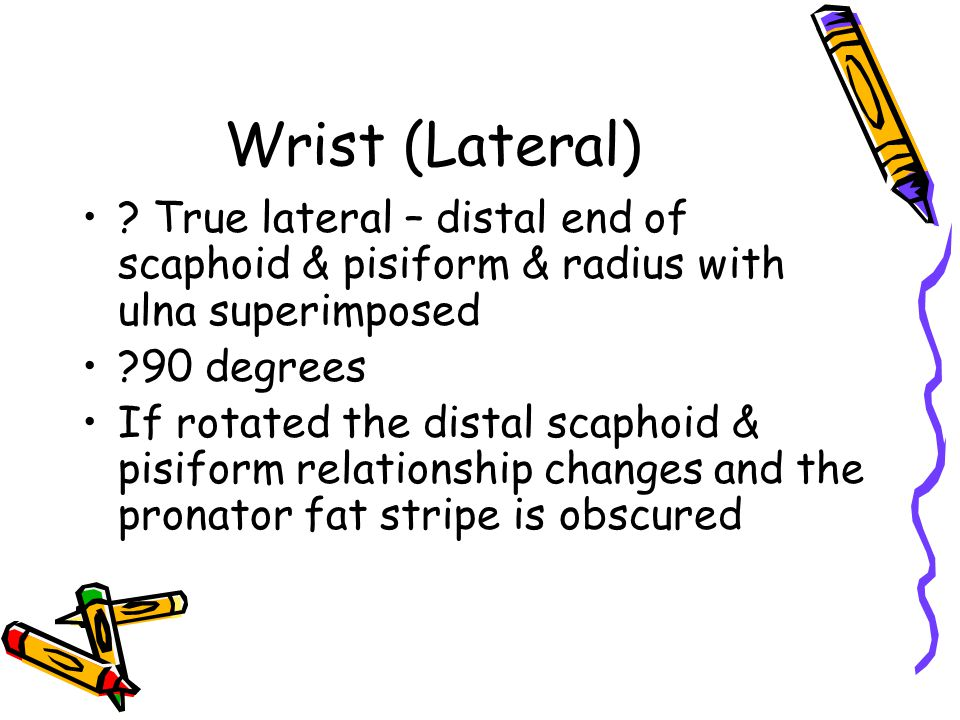 Wrist (Lateral) True lateral – distal end of scaphoid & pisiform & radius with ulna superimposed.