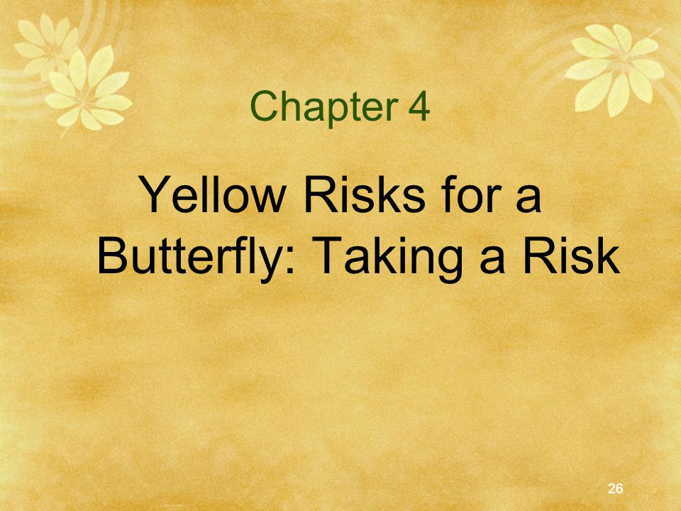 Yellow Risks for a Butterfly: Taking a Risk
