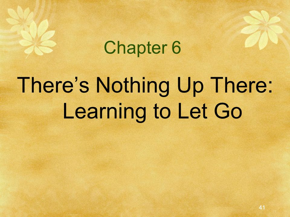 There's Nothing Up There: Learning to Let Go